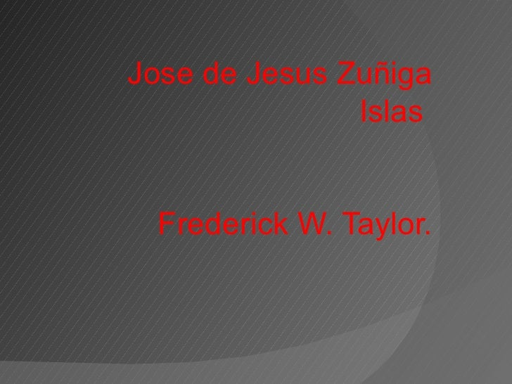 Jose de Jesus Zuñiga Islas  Frederick W. Taylor.