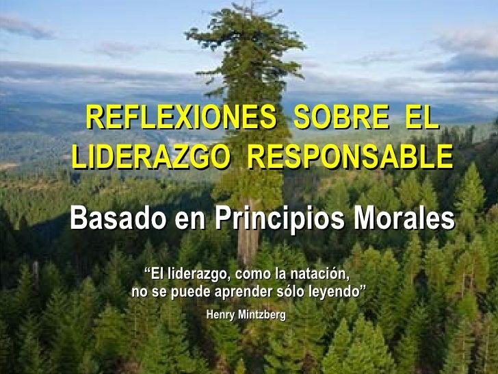 """REFLEXIONES  SOBRE  EL LIDERAZGO  RESPONSABLE Basado en Principios Morales """" El liderazgo, como la natación,  no se puede ..."""