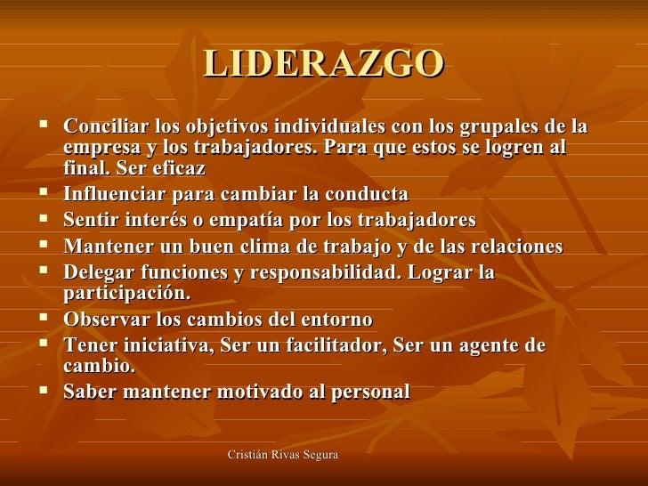 LIDERAZGO <ul><li>Conciliar los objetivos individuales con los grupales de la empresa y los trabajadores. Para que estos s...