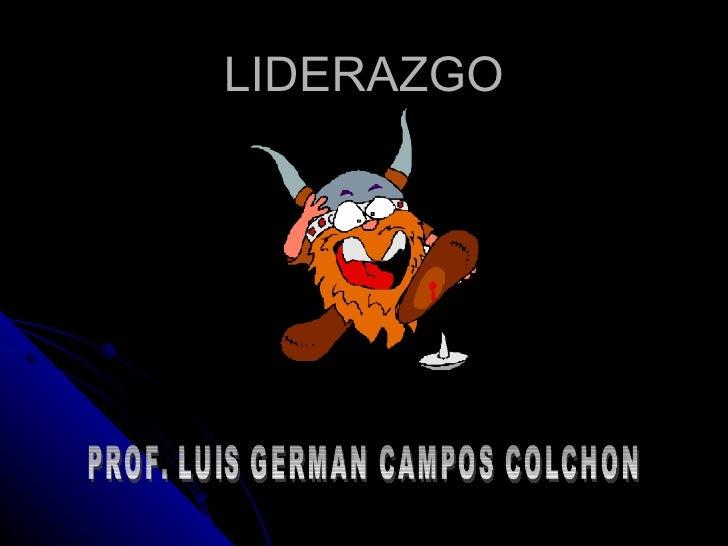 LIDERAZGO PROF. LUIS GERMAN CAMPOS COLCHON