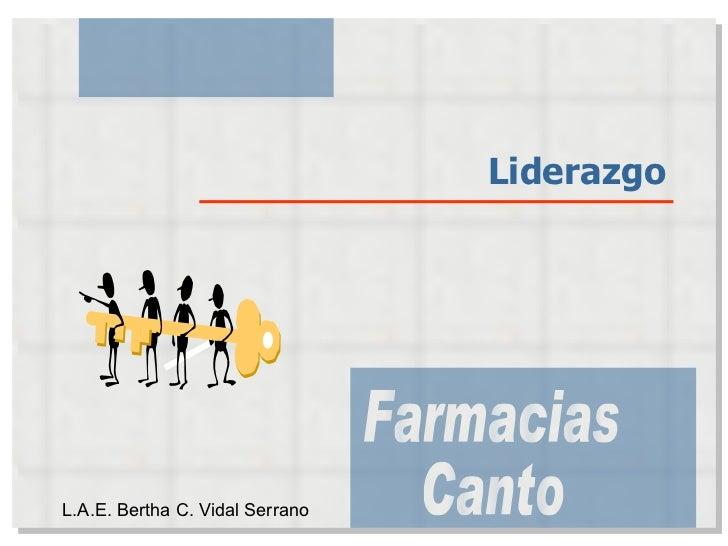 Liderazgo Farmacias Canto L.A.E. Bertha C. Vidal Serrano