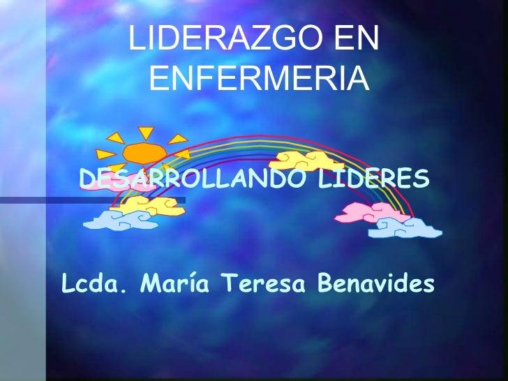 LIDERAZGO EN ENFERMERIA DESARROLLANDO LIDERES Lcda. María Teresa Benavides