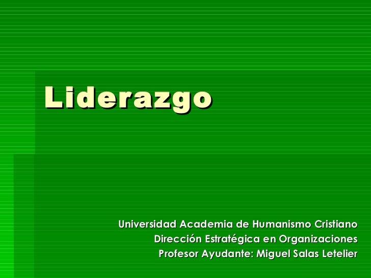 Liderazgo Universidad Academia de Humanismo Cristiano Dirección Estratégica en Organizaciones Profesor Ayudante: Miguel Sa...