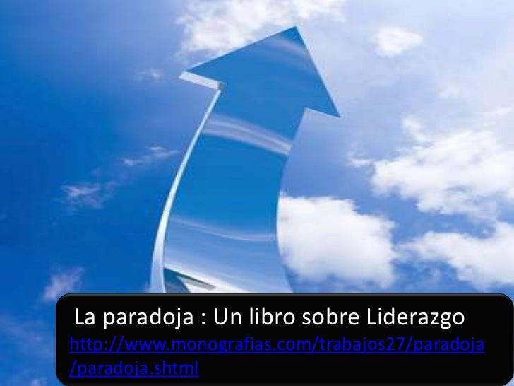 La paradoja : Un libro sobre Liderazgohttp://www.monografias.com/trabajos27/paradoja/paradoja.shtml