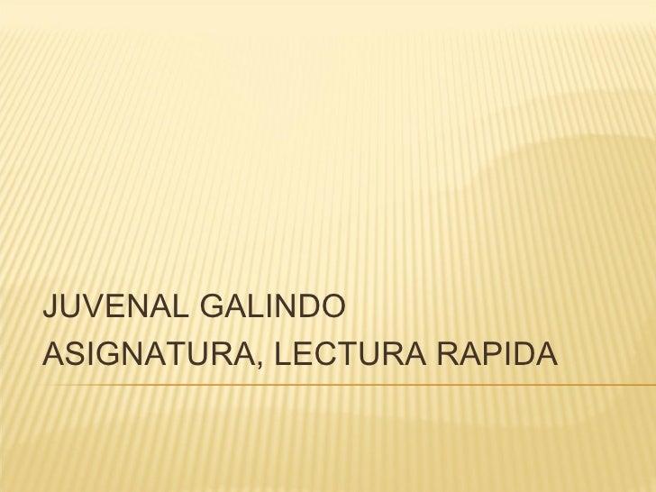 JUVENAL GALINDOASIGNATURA, LECTURA RAPIDA