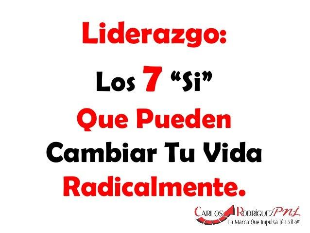 """Liderazgo: Los 7 """"Si"""" Que Pueden Cambiar Tu Vida Radicalmente."""