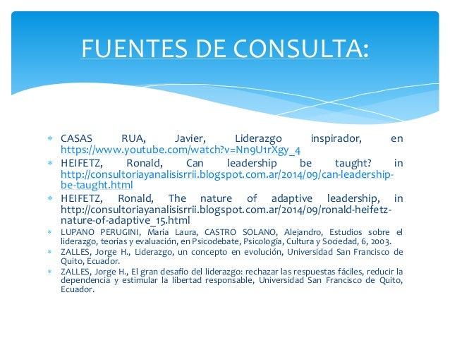 CASAS RUA, Javier, Liderazgo inspirador, en https://www.youtube.com/watch?v=Nn9U1rXgy_4  HEIFETZ, Ronald, Can leadership...