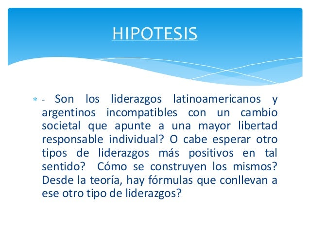 - Son los liderazgos latinoamericanos y argentinos incompatibles con un cambio societal que apunte a una mayor libertad r...