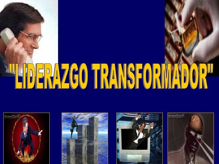"""""""LIDERAZGO TRANSFORMADOR"""""""