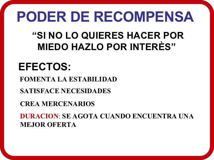 """PODER DE RECOMPENSA  """" SI NO LO QUIERES HACER POR MIEDO HAZLO POR INTERÈS""""  EFECTOS:  FOMENTA LA ESTABILIDAD  SATISFACE NE..."""