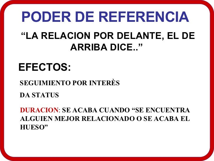 """PODER DE REFERENCIA  """" LA RELACION POR DELANTE, EL DE ARRIBA DICE..""""  EFECTOS:  SEGUIMIENTO POR INTERÈS  DA STATUS DURACIO..."""