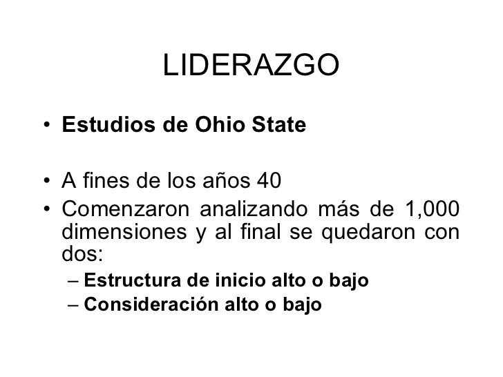 LIDERAZGO <ul><li>Estudios de Ohio State  </li></ul><ul><li>A fines de los años 40 </li></ul><ul><li>Comenzaron analizando...