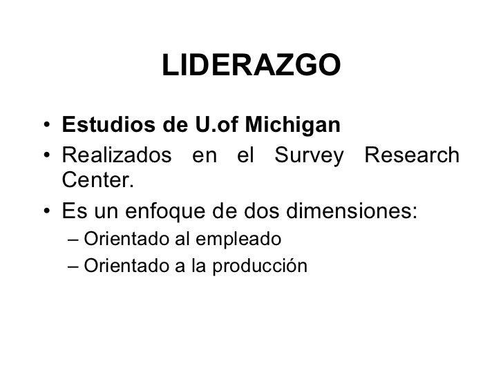 LIDERAZGO <ul><li>Estudios de U.of Michigan  </li></ul><ul><li>Realizados en el Survey Research Center. </li></ul><ul><li>...
