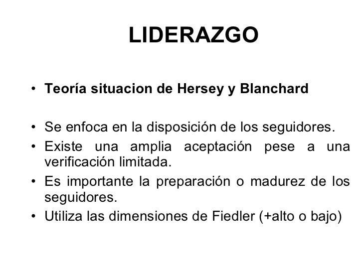 LIDERAZGO <ul><li>Teoría situacion de Hersey y Blanchard  </li></ul><ul><li>Se enfoca en la disposición de los seguidores....