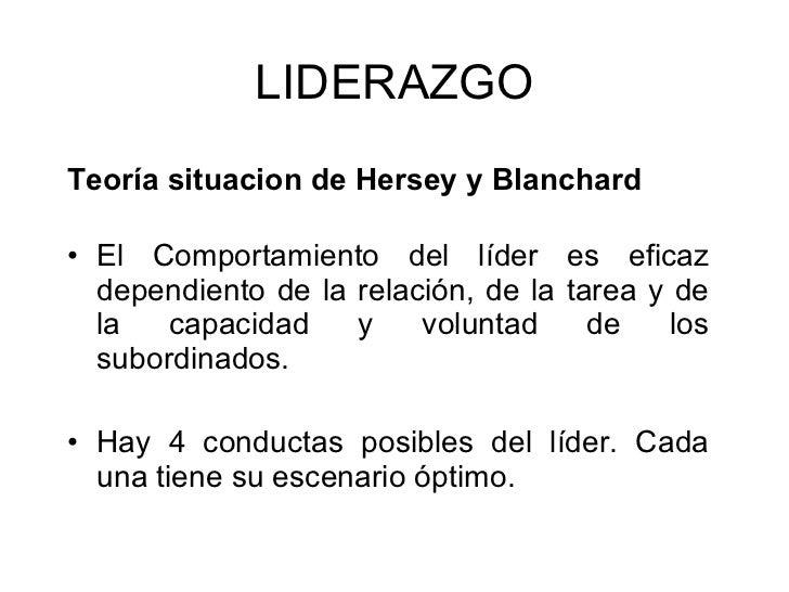 <ul><li>Teoría situacion de Hersey y Blanchard </li></ul><ul><li>El Comportamiento del líder es eficaz dependiento de la r...