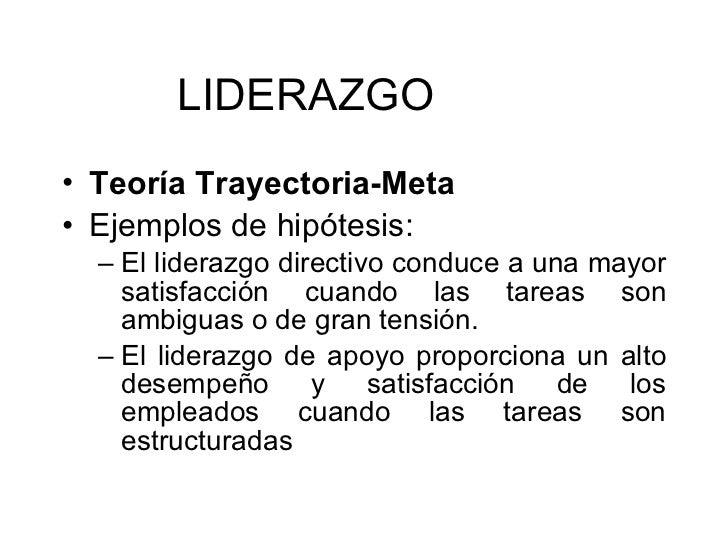 <ul><li>Teoría Trayectoria-Meta   </li></ul><ul><li>Ejemplos de hipótesis: </li></ul><ul><ul><li>El liderazgo directivo co...