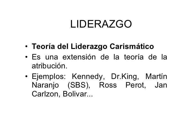 LIDERAZGO <ul><li>Teoría del Liderazgo Carismático  </li></ul><ul><li>Es una extensión de la teoría de la atribución. </li...