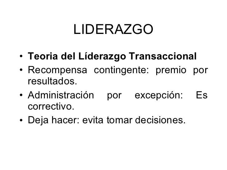 LIDERAZGO <ul><li>Teoria del Líderazgo Transaccional   </li></ul><ul><li>Recompensa contingente: premio por resultados. </...