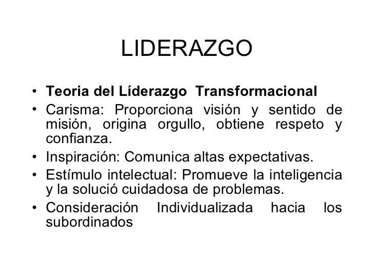 LIDERAZGO <ul><li>Teoria del Líderazgo  Transformacional  </li></ul><ul><li>Carisma: Proporciona visión y sentido de misió...