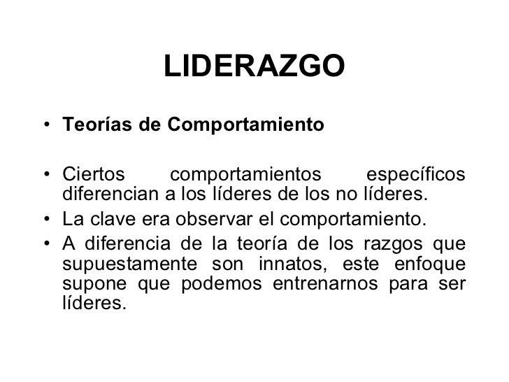 LIDERAZGO <ul><li>Teorías de Comportamiento   </li></ul><ul><li>Ciertos comportamientos específicos diferencian a los líde...