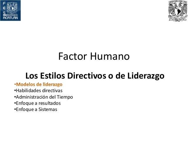 Los Estilos Directivos o de Liderazgo •Habilidades directivas •Administración del Tiempo •Enfoque a resultados •Enfoque a ...