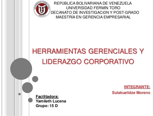 HERRAMIENTAS GERENCIALES Y LIDERAZGO CORPORATIVO INTEGRANTE: Sulakuelidze Moreno REPÚBLICA BOLIVARIANA DE VENEZUELA UNIVER...