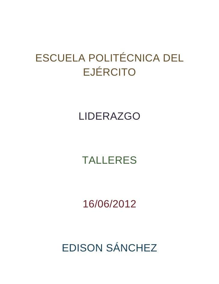 ESCUELA POLITÉCNICA DEL       EJÉRCITO      LIDERAZGO       TALLERES       16/06/2012    EDISON SÁNCHEZ