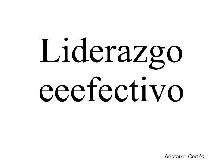 Liderazgo eeefectivo Aristarco Cortés