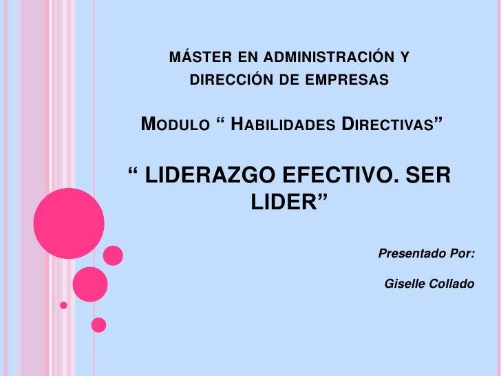 """MÁSTER EN ADMINISTRACIÓN Y      DIRECCIÓN DE EMPRESAS MODULO """" HABILIDADES DIRECTIVAS"""""""" LIDERAZGO EFECTIVO. SER          L..."""