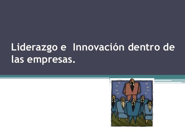 Liderazgo e Innovación dentro delas empresas.