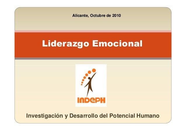 Liderazgo Emocional Alicante, Octubre de 2010 Investigación y Desarrollo del Potencial Humano