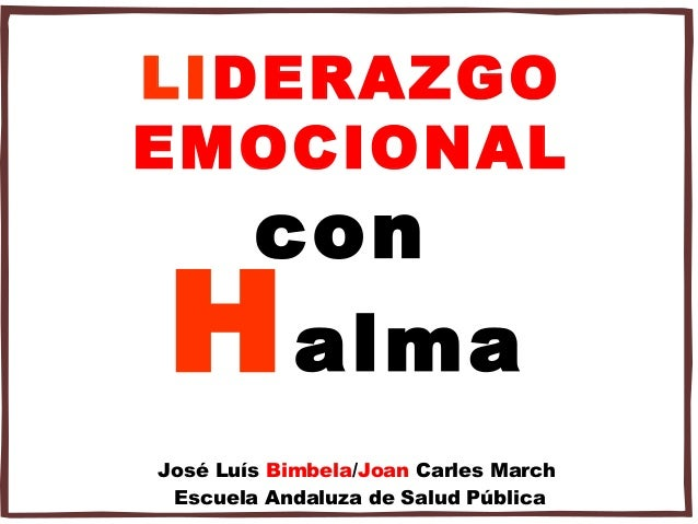 LIDERAZGOEMOCIONAL        conH        almaJosé Luís Bimbela/Joan Carles March Escuela Andaluza de Salud Pública