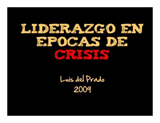 LIDERAZGO EN EPOCAS DE CRISIS Luis del Prado 2009