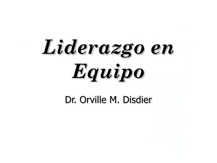 Liderazgo en Equipo Dr. Orville M. Disdier