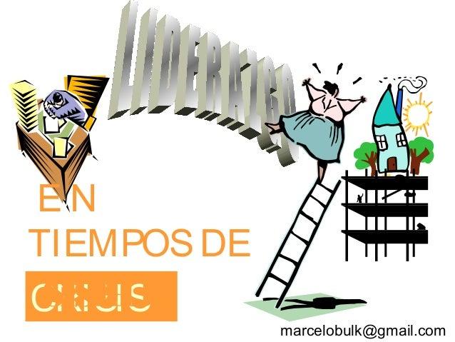 CRISIS E N TIEMPOSDE marcelobulk@gmail.com CRISIS