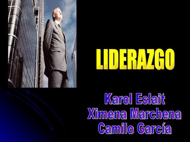 LIDERAZGO Karol Eslait Ximena Marchena Camilo García