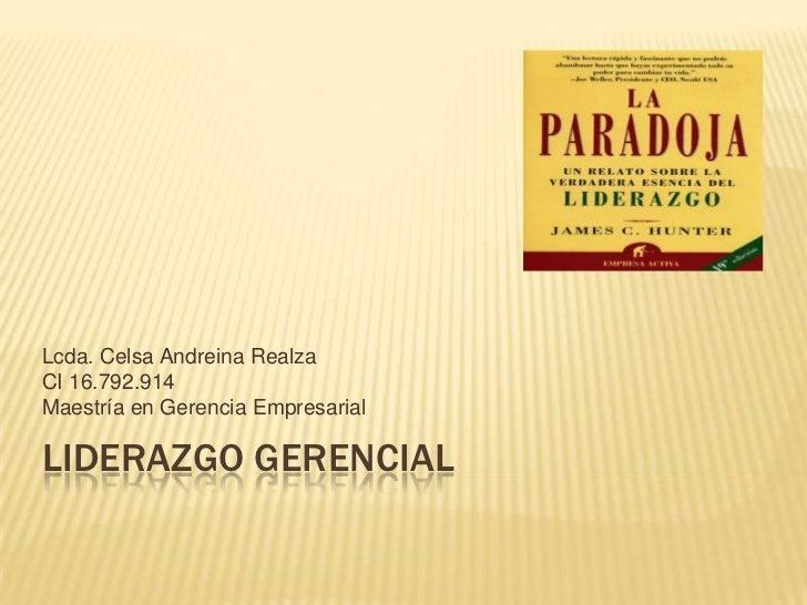 Liderazgo Gerencial<br />Lcda. Celsa Andreina Realza<br />CI 16.792.914<br />Maestría en Gerencia Empresarial<br />