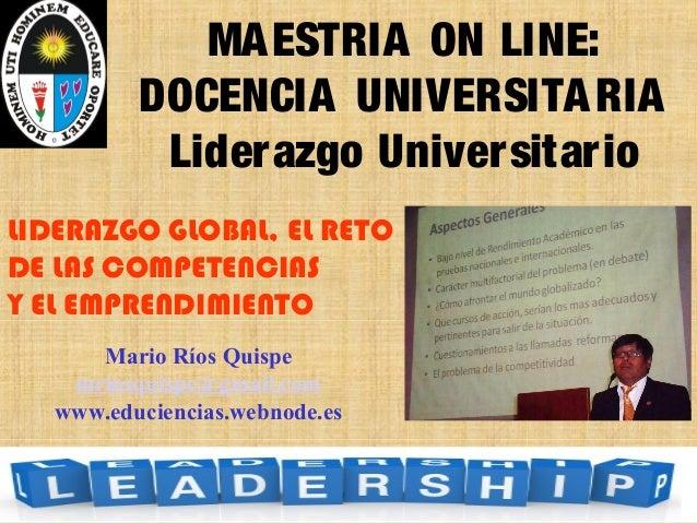 LIDERAZGO GLOBAL, EL RETO DE LAS COMPETENCIAS Y EL EMPRENDIMIENTO Mario Ríos Quispe mriosquispe@gmail.com www.educiencias....