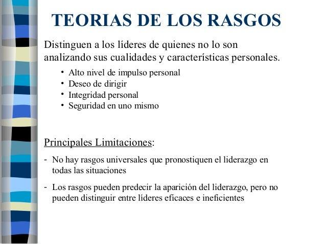TEORIAS DE LOS RASGOS  Distinguen a los líderes de quienes no lo son  analizando sus cualidades y características personal...