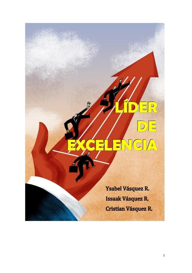1LLLÍÍÍDDDEEERRRDDDEEEEEEXXXCCCEEELLLEEENNNCCCIIIAAAYsabel Vásquez R.Issaak Vásquez R.Cristian Vásquez R.