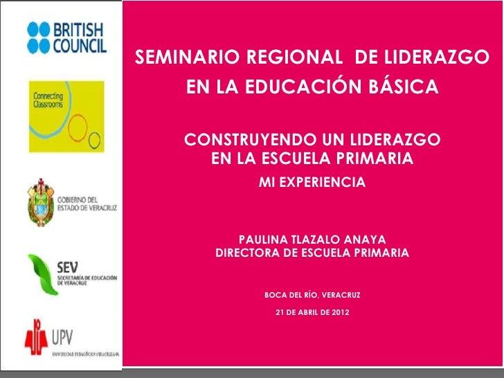 SEMINARIO REGIONAL DE LIDERAZGO    EN LA EDUCACIÓN BÁSICA    CONSTRUYENDO UN LIDERAZGO      EN LA ESCUELA PRIMARIA        ...