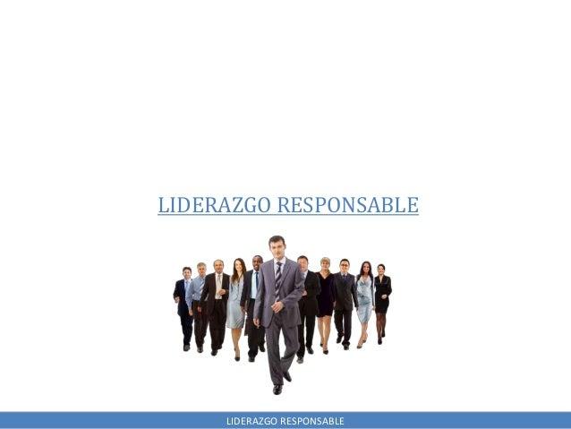 LIDERAZGO RESPONSABLE LIDERAZGO RESPONSABLE