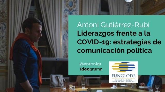 @antonigr Antoni Gutiérrez-Rubí Liderazgos frente a la COVID-19: estrategias de comunicación política