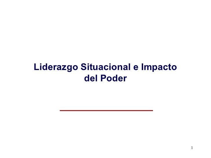 Liderazgo Situacional e Impacto           del Poder                                  1