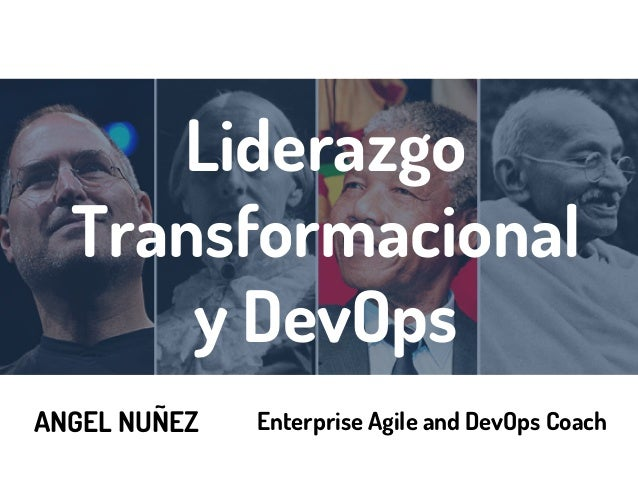 Liderazgo Transformacional y DevOps ANGEL NUÑEZ Enterprise Agile and DevOps Coach