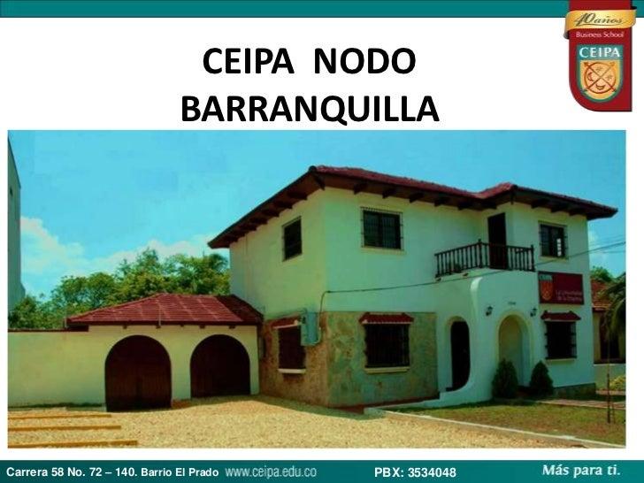 CEIPA NODO                                BARRANQUILLACarrera 58 No. 72 – 140. Barrio El Prado   PBX: 3534048