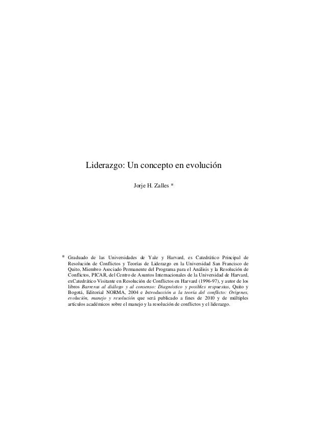 Liderazgo: Un concepto en evolución Jorje H. Zalles *  * Graduado de las Universidades de Yale y Harvard, es Catedrático P...
