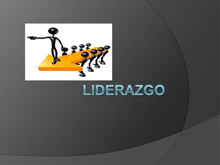 '¿Que es el liderazgo?   Es la actitud que asumen las personas que    buscan algo distinto, algo nuevo, novedoso    o pro...