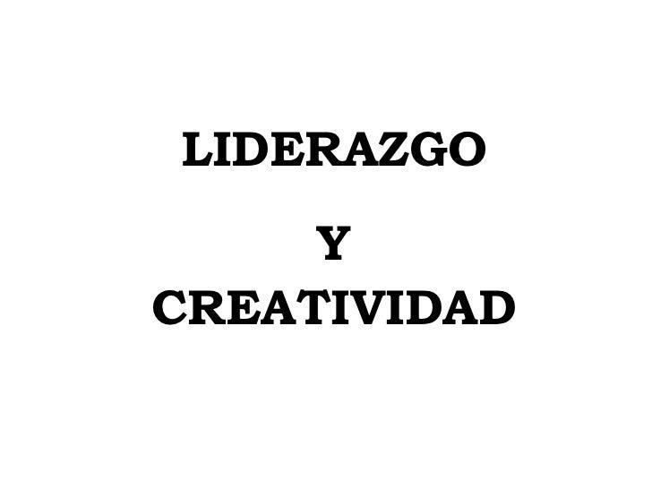 LIDERAZGO <br />Y  CREATIVIDAD<br />