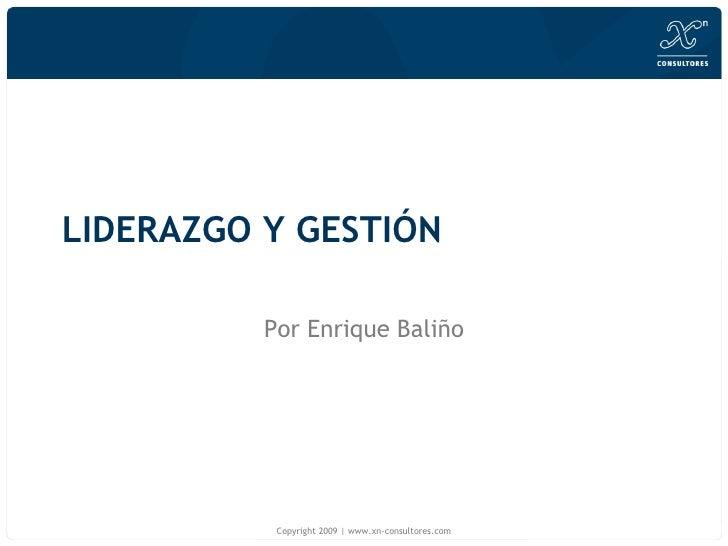LIDERAZGO Y GESTIÓN Por Enrique Baliño Copyright 2009 | www.xn-consultores.com